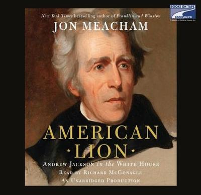 American Lion: Andrew Jackson in the White House - Meacham, Jon, and McGonagle, Richard (Read by)