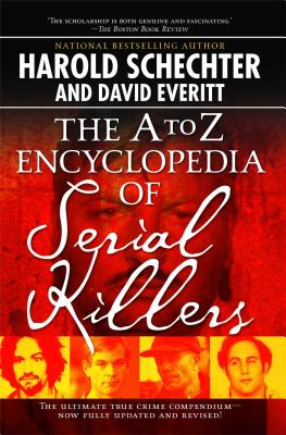 The A to Z Encyclopedia of Serial Killers - Schechter, Harold, and Everitt, David