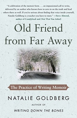 Old Friend from Far Away: The Practice of Writing Memoir - Goldberg, Natalie