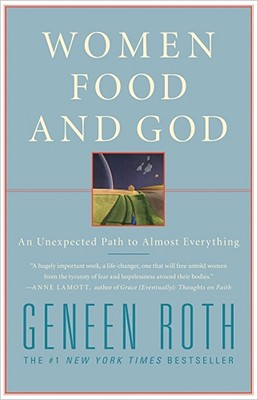 Women, Food, and God: An Unexpected Path to Almost Everything - Roth, Geneen