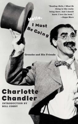 Hello, I Must Be Going: Groucho and His Friends - Chandler, Charlotte, and Cosby, Bill (Introduction by)
