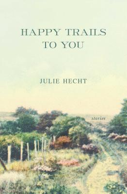 Happy Trails to You - Hecht, Julie