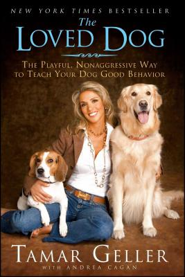 The Loved Dog: The Playful Nonaggressive Way to Teach Your Dog Good Behavior - Geller, Tamar, and Cagan, Andrea