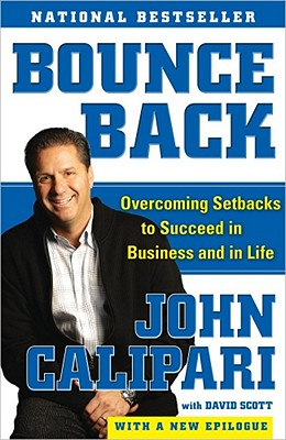 Bounce Back: Overcoming Setbacks to Succeed in Business and in Life - Calipari, John, and Scott, David