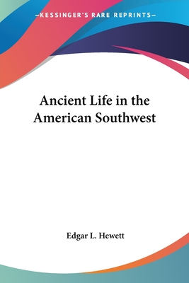 Ancient Life in the American Southwest - Hewett, Edgar L