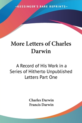 More Letters of Charles Darwin; A Record of His Work in a Series of Hitherto Unpublished Letters Volume 2 - Darwin, Charles, Professor