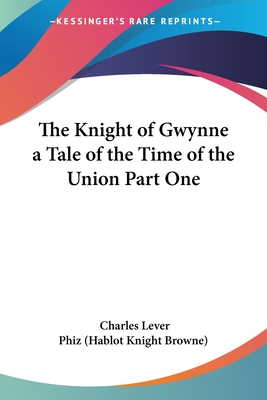 The Knight of Gwynne a Tale of the Time of the Union Part One - Lever, Charles James, and Phiz (Hablot Knight Browne), (Hablot Knight Browne) (Illustrator)