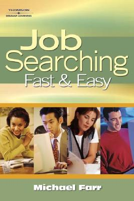 Job Searching Fast and Easy - Farr, Michael, and Farr, J Michael