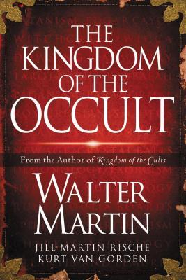 The Kingdom of the Occult - Martin, Walter, Dr., and Rische, Jill Martin, and Van Gorden, Kurt