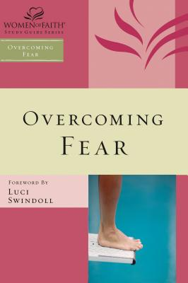 Overcoming Fear - Feinberg, Margaret, and Swindoll, Luci (Foreword by)