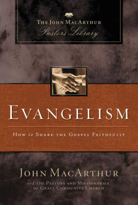 Evangelism: How to Share the Gospel Faithfully - MacArthur, John, and Grace Community Church Staff, and Thomas Nelson Publishers