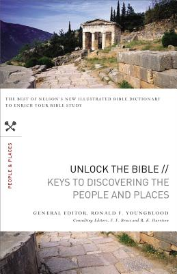 Unlock the Bible: Keys to Discovering the People & Places - Youngblood, Ronald F (Editor), and Bruce, Frederick Fyvie (Editor), and Harrison, R K (Editor)