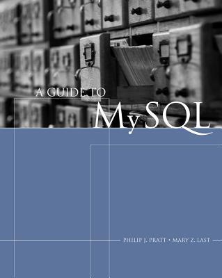 A Guide to MySQL - Pratt, Philip J, and Last, Mary Z