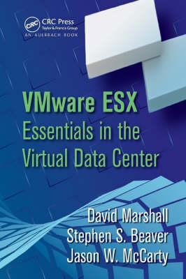 VMware ESX Essentials in the Virtual Data Center - Marshall, David, Professor, and Beaver, Stephen S, and McCarty, Jason W