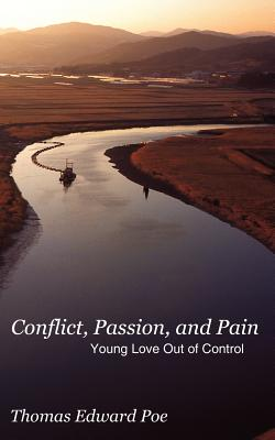 Conflict, Passion, and Pain: Young Love Out of Control - Poe, Thomas Edward