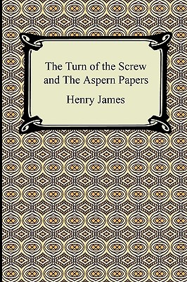 The Turn of the Screw and the Aspern Papers - James, Henry, Jr.