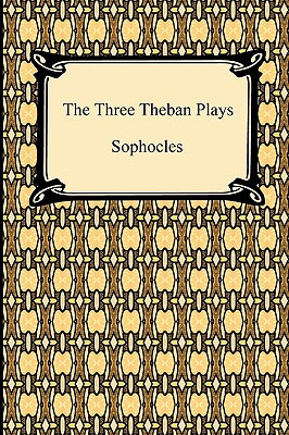 The Three Theban Plays - Sophocles, and Storr, Francis (Translated by)