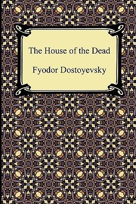 The House of the Dead - Dostoyevsky, Fyodor, and Garnett, Constance (Translated by)