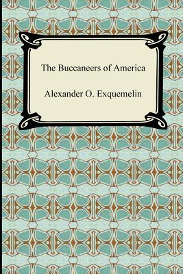 The Buccaneers of America - Exquemelin, Alexander O