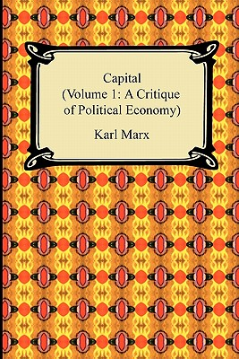 Capital (Volume 1: A Critique of Political Economy) - Marx, Karl, and Engels, Friedrich (Editor)
