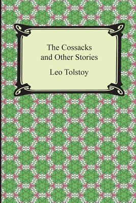 The Cossacks and Other Stories - Tolstoy, Leo Nikolayevich, Count, and Maude, Louis (Translated by), and Maude, Aylmer (Translated by)