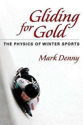 Gliding for Gold: The Physics of Winter Sports - Denny, Mark, Professor