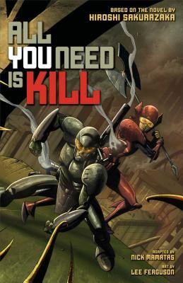 All You Need Is Kill - Sakurazaka, Hiroshi, and Mamatas, Nick (Adapted by)