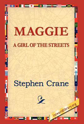 Maggie: A Girl of the Streets - Crane, Stephen, and 1st World Library (Editor), and 1stworld Library (Editor)