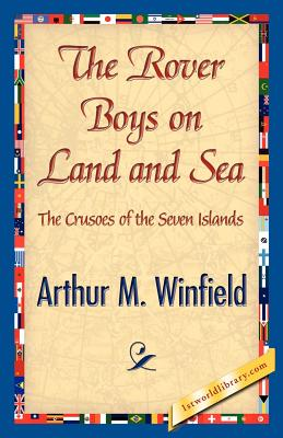 The Rover Boys on Land and Sea - Winfield, Arthur M
