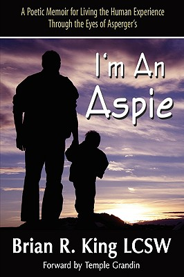 I'm an Aspie; A Poetic Memoir for Living the Human Experience Through the Eyes of Asperger's - King, Brian R, and 1st World Publishing (Creator), and 1stworld Library (Editor)