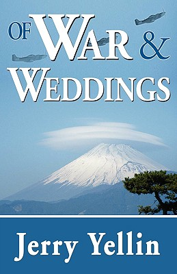 Of War & Weddings; A Legacy of Two Fathers - Yellin, Jerry, and 1st World Library (Editor), and 1st World Publishing (Creator)