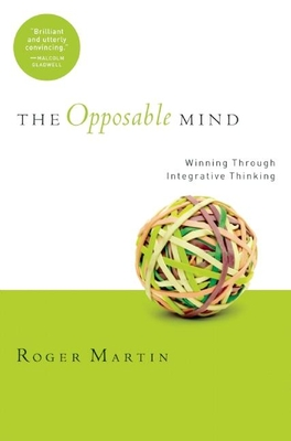 The Opposable Mind: How Successful Leaders Win Through Integrative Thinking - Martin, Roger L