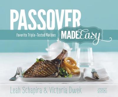 Passover Made Easy: Favorite Triple-Tested Recipes - Schapira, Leah, and Dwek, Victoria