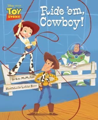 Toy Story: Ride 'Em, Cowboy! - McMullan, Kate (Illustrator), and Bove, Lorelay (Illustrator)