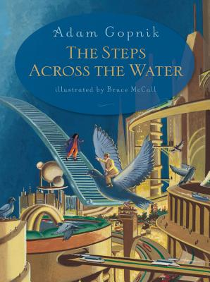 The Steps Across the Water - Gopnik, Adam