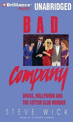 Bad Company: Drugs, Hollywood and the Cotton Club Murder - Wick, Steve, and Yankee, Stephen (Read by)