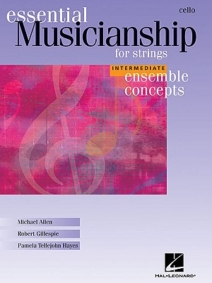 Essential Musicianship for Strings: Cello: Intermediate Ensemble Concepts - Allen, Michael, and Gillespie, Robert, and Hayes, Pamela Tellejohn