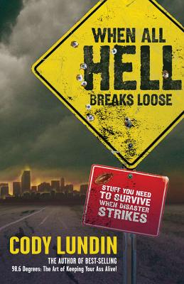 When All Hell Breaks Loose: Stuff You Need to Survive When Disaster Strikes -
