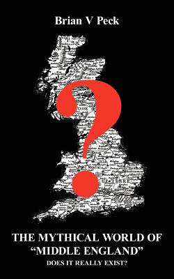The Mythical World of Middle England - Peck, Brian V