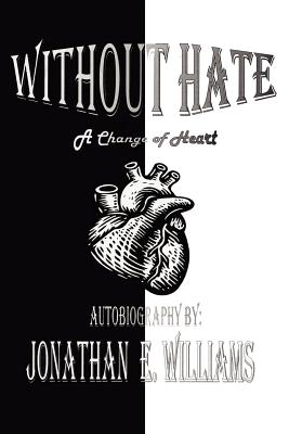 Without Hate: A Change of Heart - Williams, Jonathan, Dr.
