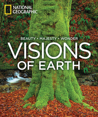Visions of Earth: Beauty, Majesty, Wonder - National Geographic (Creator), and Johns, Chris (Foreword by), and Hitchcock, Susan Tyler (Introduction by)