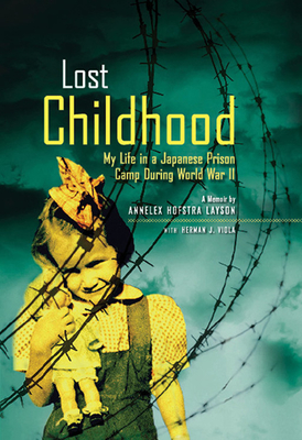 Lost Childhood: My Life in a Japanese Prison Camp During World War II - Layson, Annelex Hofstra, and Viola, Herman J