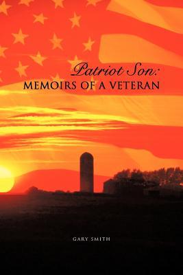 Patriot Son: Memoirs of a Veteran - Smith, Gary