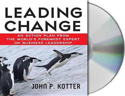 Leading Change: An Action Plan from the World's Foremost Expert on Business Leadership - Kotter, John, and Wyman, Oliver (Read by)