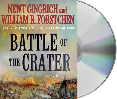 The Battle of the Crater - Gingrich, Newt, Dr., and Forstchen, William R, Dr., Ph.D., and Dufris, William (Read by)