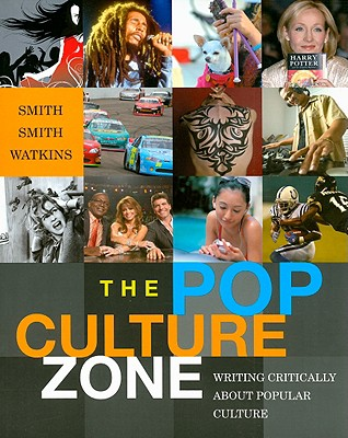 The Pop Culture Zone: Writing Critically about Popular Culture - Smith, Allison D, and Smith, Trixie G, and Watkins, Stacia Rigney