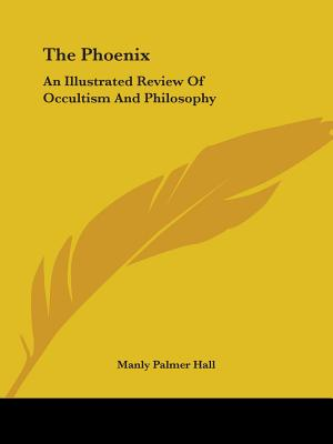 The Phoenix: An Illustrated Review of Occultism and Philosophy - Hall, Manly Palmer