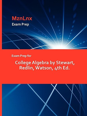Exam Prep for College Algebra by Stewart, Redlin, Watson, 4th Ed. - Stewart, Redlin Watson, and Mznlnx (Creator)