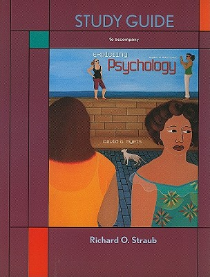 Exploring Psychology - Myers, David G, PhD, and Straub, Richard O, Professor