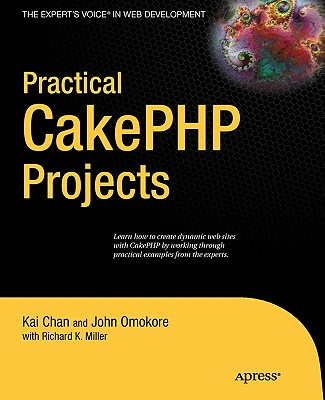 Practical CakePHP Projects - Chan, Kai, and Omokore, John, and Miller, Richard K